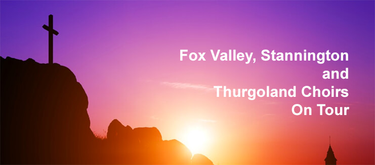 Fox Valley, Stannington and Thurgoland Choirs On Tour